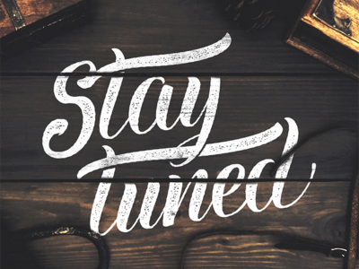 stay-tuned-hand-lettering-dribbble_1x.png